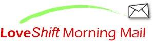 LoveShift Morning Mail